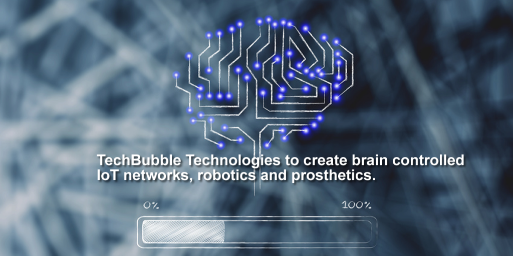 TechBubble Technologies to create brain controlled IoT networks, robotics and prosthetics.