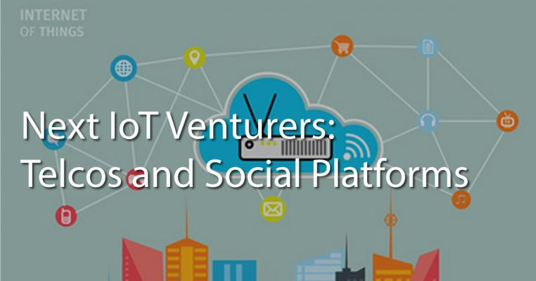 Next IoT Venturers: Telcos and Social Platforms
