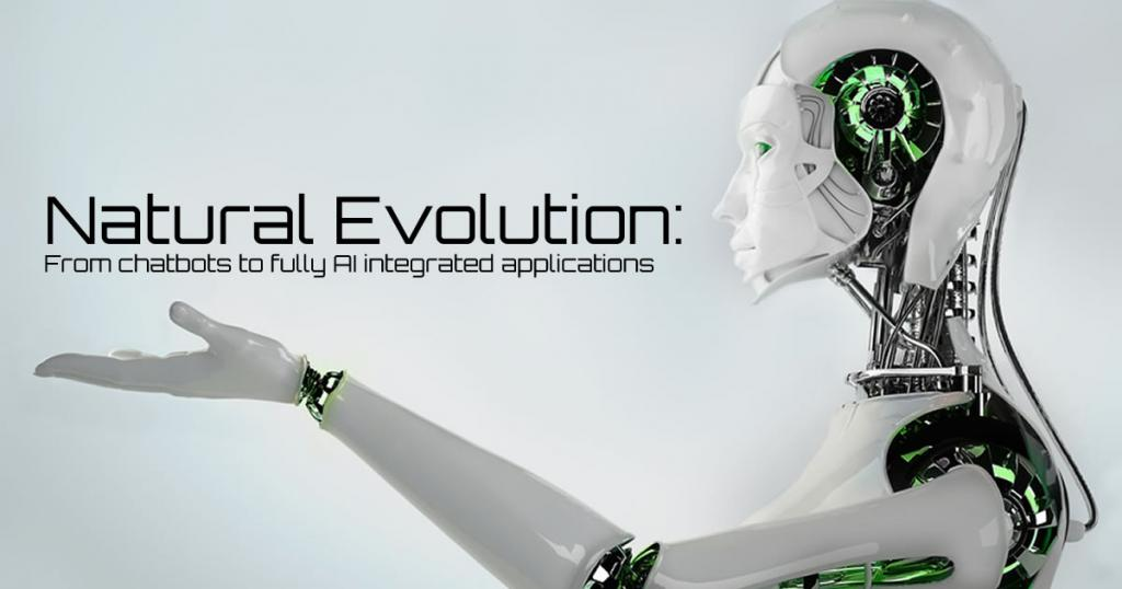 Natural Evolution: From chatbots to fully A.I integrated applications