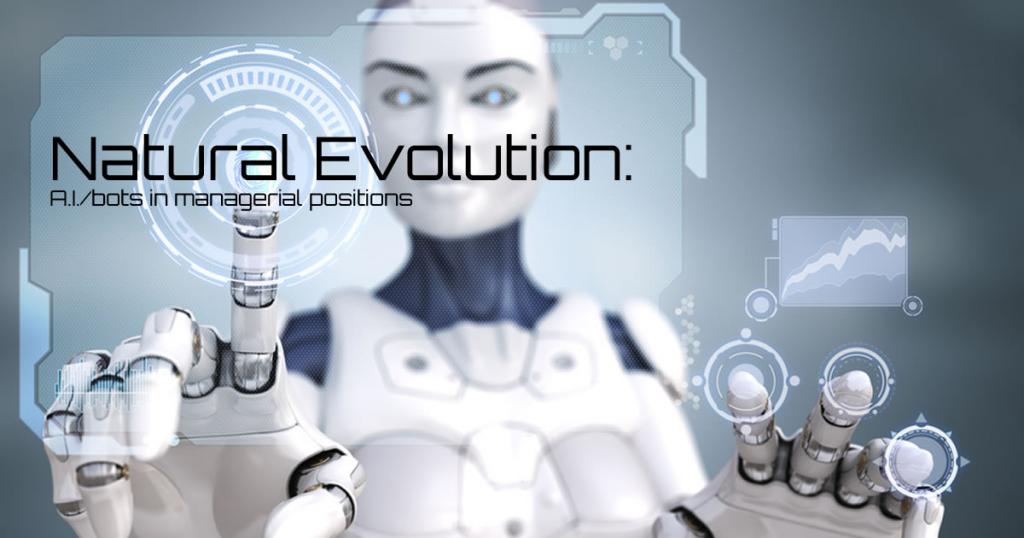 Natural Evolution: A.I./bots in managerial positions