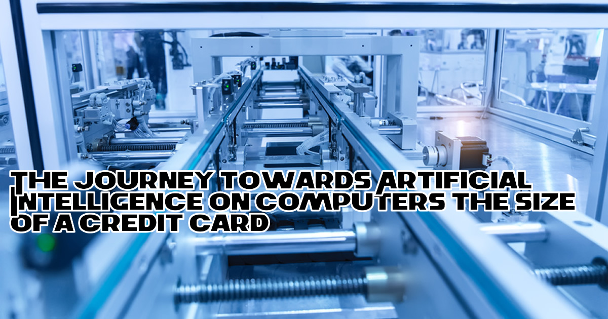The journey towards Artificial Intelligence / Machine Learning on computers the size of a credit card
