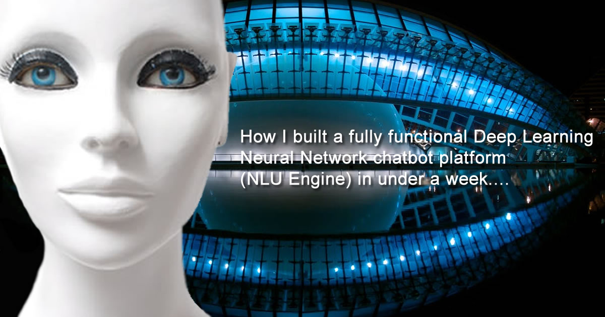 How I built a fully functional Deep Learning Neural Network chatbot platform (NLU Engine) in under a week....