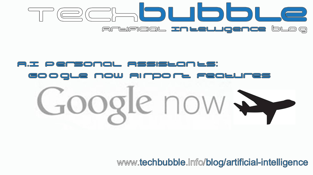 A.I Personal Assistants: Google Now Airport Features