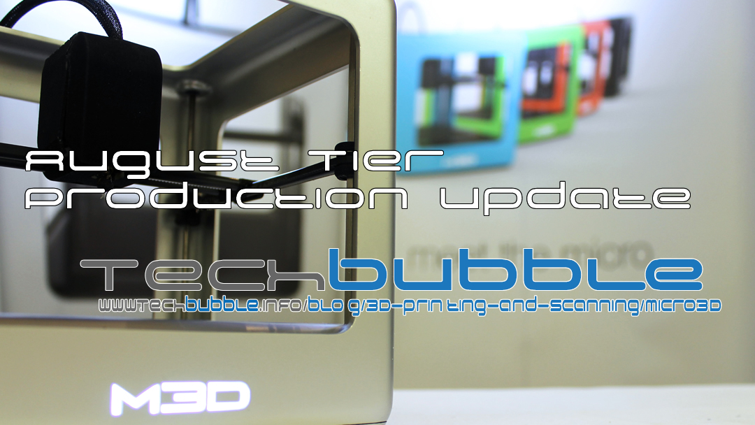 The Micro 3D August Tier Production Update