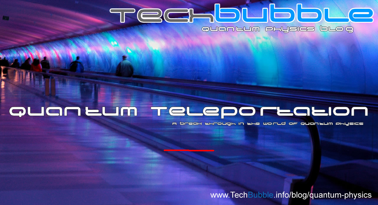 Quantum Teleportation, a break through in the world of Quantum Physics!